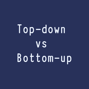 Top down vs. bottom up