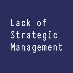 lack of strategic management
