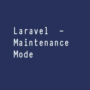 Laravel Maintenance Mode